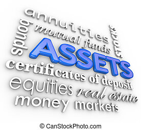 Assets word collage including 3d terms such as annuities, bonds, stocks, certificate of deposit, equities, money market and real estate to represent rising value and increasing wealth