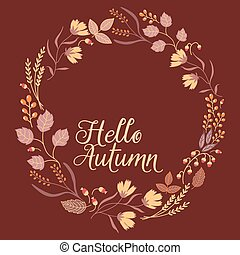 Autumn Floral Frame Collection. Cute set with retro flowers arranged in a shape of wreath perfect for wedding invitations and birthday cards. Sign Hello Autumn