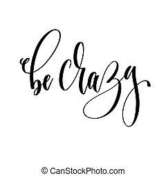 be crazy - hand lettering inscription text
