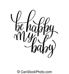 be happy my baby black and white hand written lettering
