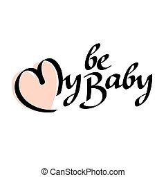Be my baby text hand lettering