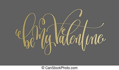 be my valentine - golden hand lettering inscription text