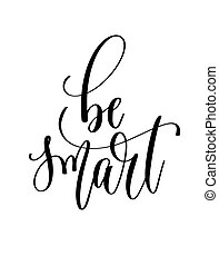 be smart - hand lettering inscription text
