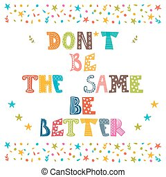 Don't be the same, be better. Cute postcard