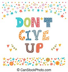 Don't give up. Inspirational quote. Hand drawn lettering with cute decorative elements