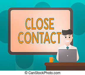 Handwriting text writing Close Contact. Concept meaning having a history of direct exposure to a casepatient Blank Bordered Board behind Man Sitting Smiling with Laptop Mug on Desk.