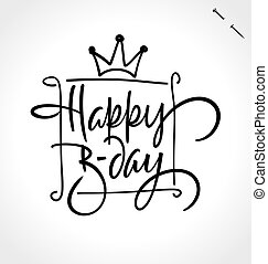 HAPPY BIRTHDAY original custom hand lettering -- handmade calligraphy, vector (eps8). Typography background (overlay) for personalized photo cards, greeting cards, party invitations, stickers or labels for birthday celebration.