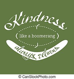 Kindness like a boomerang always returns hand written quotation. Simple colored EPS8 vector illustration.