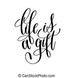 life is a gift black and white hand lettering inscription