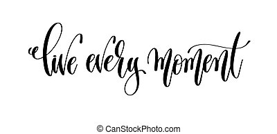 live every moment - black ink hand lettering inscription text