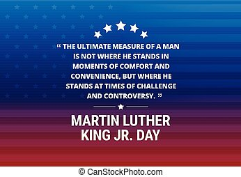 """Martin Luther King Jr Day holiday vector background - inspirational quote """"The ultimate measure of a man.."""""""