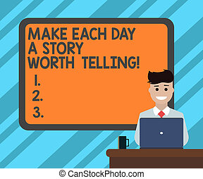 Text sign showing Make Each Day A Story Worth Telling. Conceptual photo Try to have inspiration everyday Blank Bordered Board behind Man Sitting Smiling with Laptop Mug on Desk.